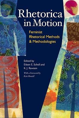 Rhetorica in Motion By Schell, Eileen E. (EDT)/ Rawson, K. J. (EDT)/ Ronald, Karen P. (FRW)